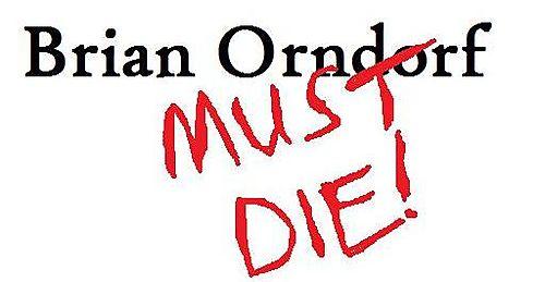 BRIAN ORNDORF MUST DIE