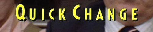 QUICK CHANGE - Title