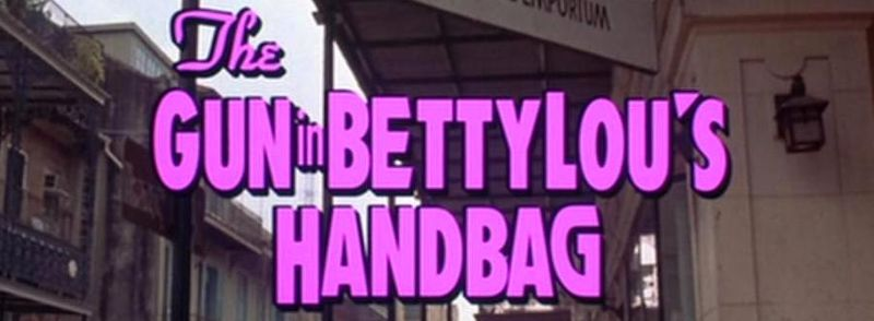 GUN IN BETTY LOU'S HANDBAG Title